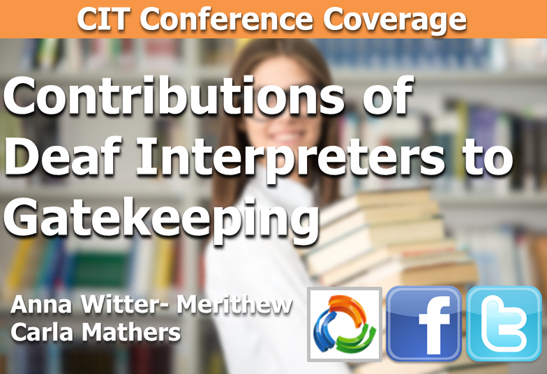 CIT 2014 – Workshop | The Contribution of Deaf Interpreters to GATEKEEPING Within the Interpreting Profession: Reconnecting with our Roots