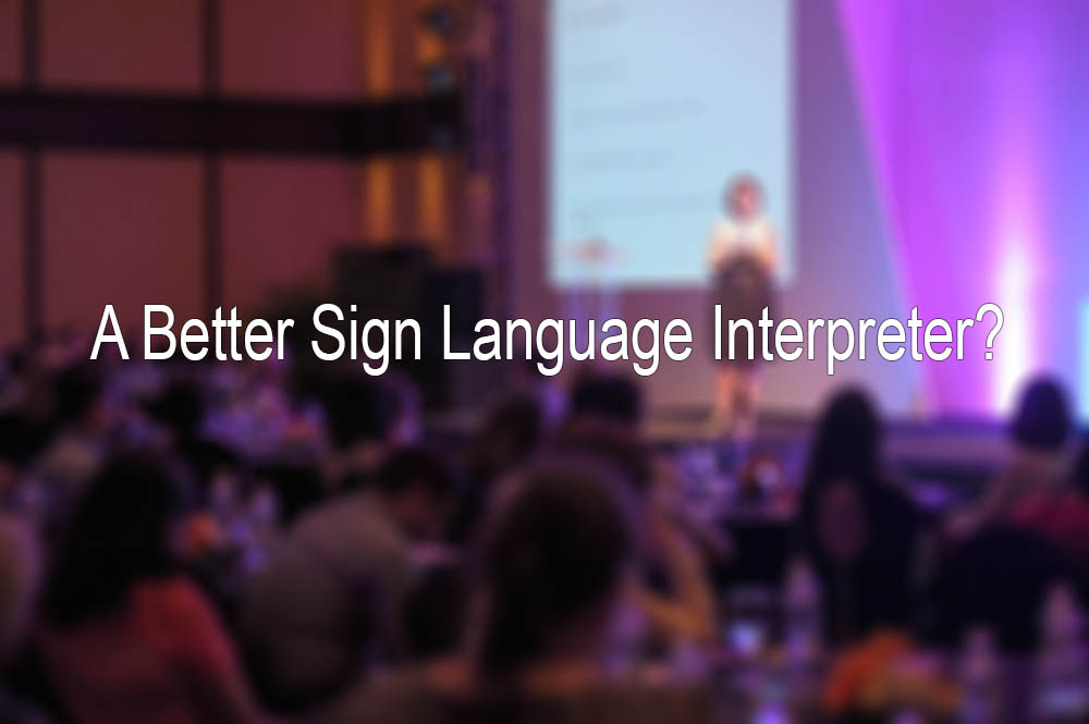 6 Presentations That Will Make You a Better Sign Language Interpreter